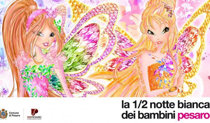 Il Winx Club alla 1/2 Notte Bianca dei Bambini di Pesaro